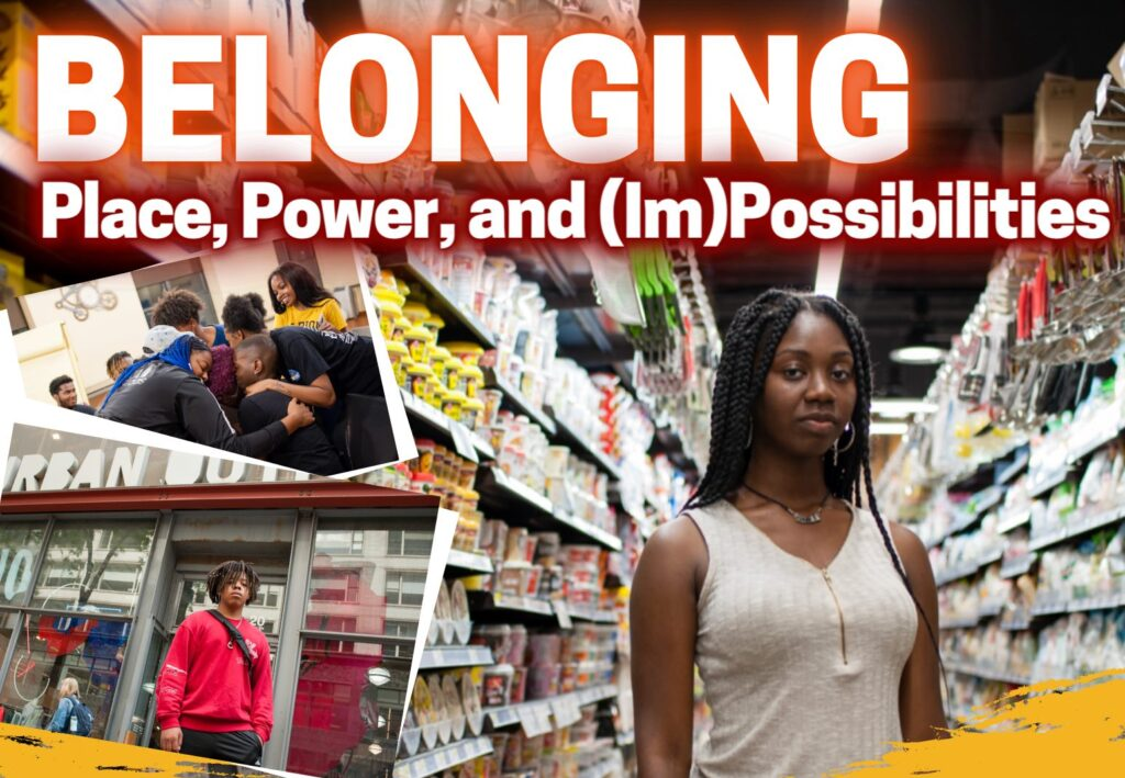 OPENING: Belonging:  Place, Power, and (Im)Possibilities
